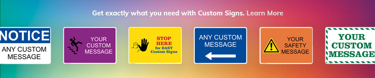 Get exactly what you need with Custom Signs